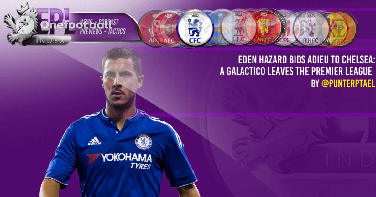 Eden Hazard Bids Adieu to Chelsea: A Galactico Leaves the