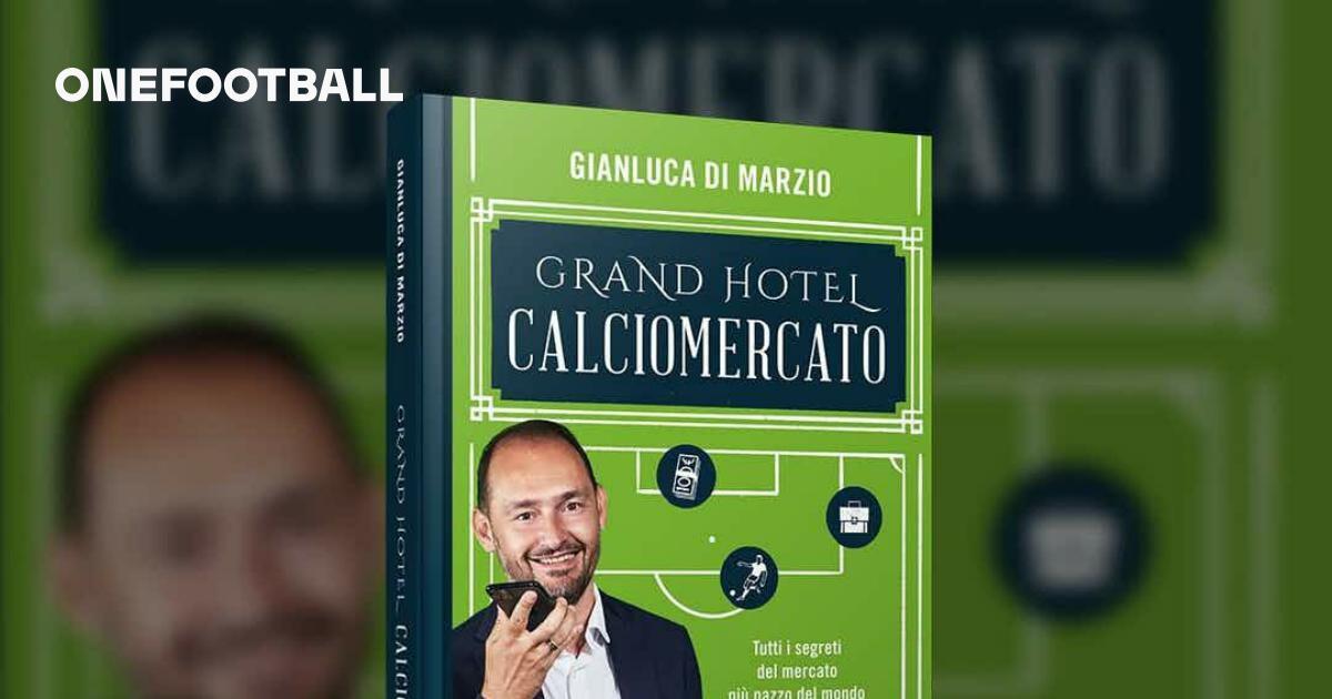 Grand Hotel Calciomercato Oggi Esce Il Libro Di Gianluca Di Marzio Onefootball
